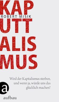 Kaputtalismusm (in German) will soon be published by aufbau Verlag. (Click cover for more info)